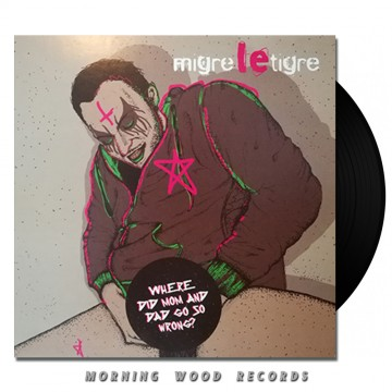 Migre Le Tigre – Where Did Mom And Dad Go So Wrong 7 inch
