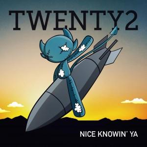 Twenty2 - Nice Knowin Ya 1334x1334