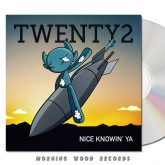 Twenty2 - Nice Knowin Ya CD