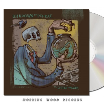 Shadows Of Defeat – Too Little Too Late CD